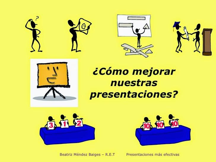 http://www.slideshare.net/bmbaiges/mejorar-nuestras-presentaciones