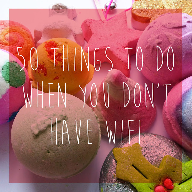 50 Things To Do When You Don't Have Wifi