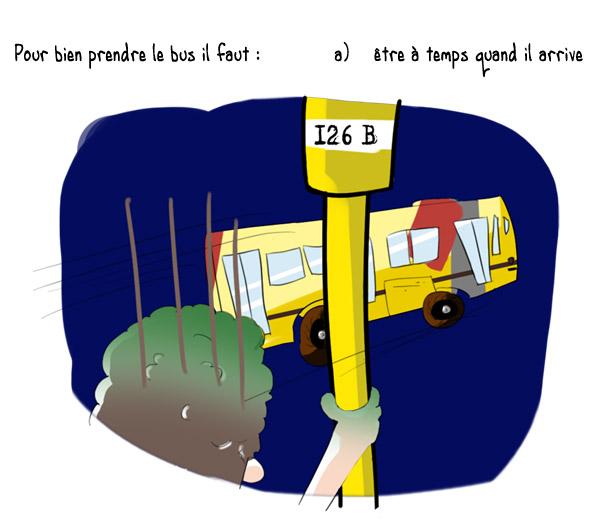 Pour bien prendre le bus, il faut: a) être à temps quand il arrive