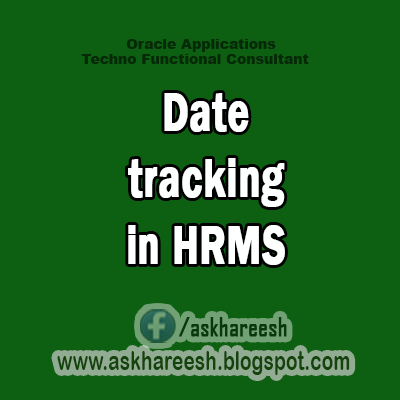 Date tracking in HRMS,Askhareesh.blogspot.com