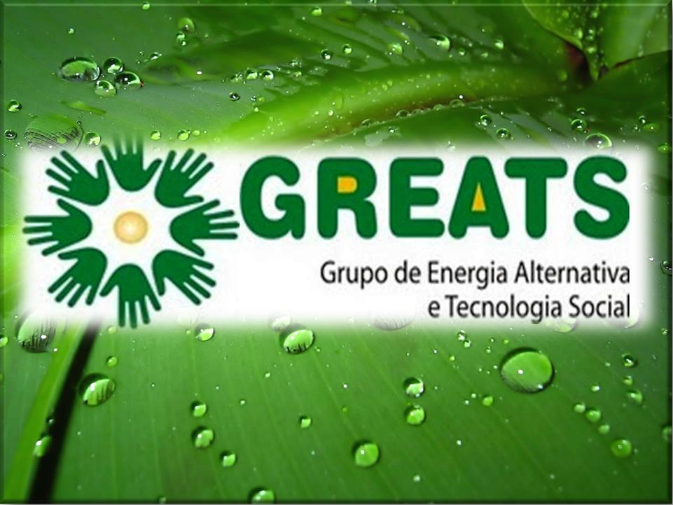 GRUPO DE ENERGIA ALTERNATIVA E TECNOLOGIA SOCIAL (GREATS)