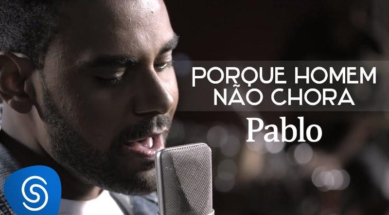 Pablo - Porque Homem Não Chora