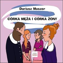 Dariusz Muszer <br> Córka męża i córka żony