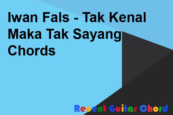 Iwan Fals - Tak Kenal Maka Tak Sayang Chords