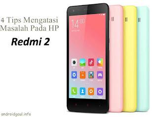 4 Tips Mengatasi Permasalahan di HP Xiaomi Redmi 2