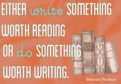 write something worth reading or do something worth writing truth and happy