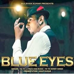 Song Lyrics Honey Singh New Song : Blue Eyes is Honey Singh's new song