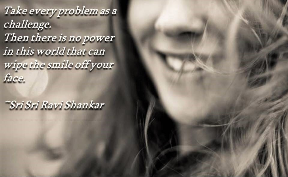 Quotes to Overcome problems by Sri Sri Ravi Shankar