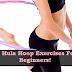 4 Hula Hoop Exercises For Beginners