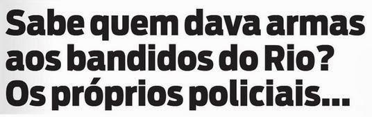 Sabe quem dava armas aos bandidos do Rio? Os próprios policiais...