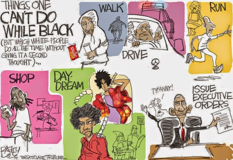 Things one can't do while black (but white people do all the time):  Walk, run, shop, daydream, drive, issue executive orders.