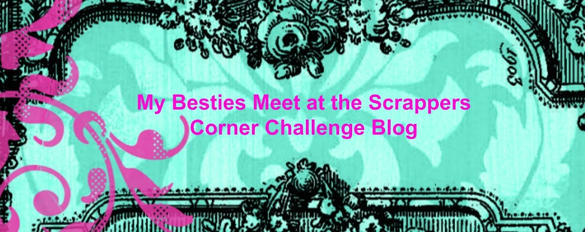 My Besties Meet at the Scrappers Corner Challenge Blog