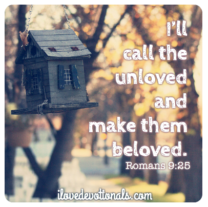 I'll call the unloved and make them beloved