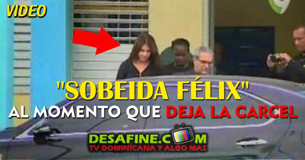 http://www.desafine.com/2014/06/momento-en-que-sobeida-felix-sale-de-la-carcel.html