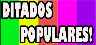 DITADO POPULAR!