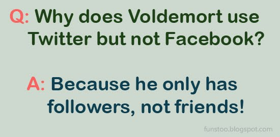 Why Does Voldemort Use Twitter But Not Facebook - Because He Only Has Followers, Not Friends