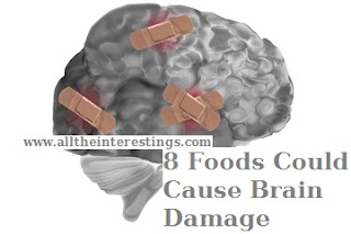 8 Foods Could Cause Brain Damage | Foods that affect your brain function | Foods to be avoid for a healthy brain