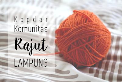 kopdar komunitas rajut lampung, rajut, crochet, knitting, bandar lampung, hobi