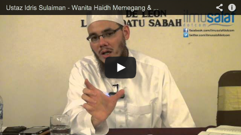 Ustaz Idris Sulaiman – Wanita Haidh Memegang & Membaca Al-Quran