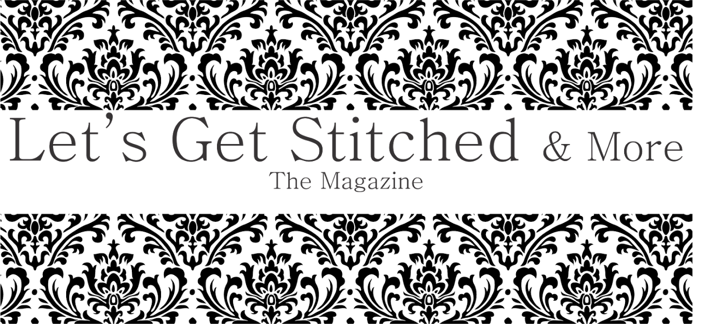 Let's Get Stitched and more - The Magazine