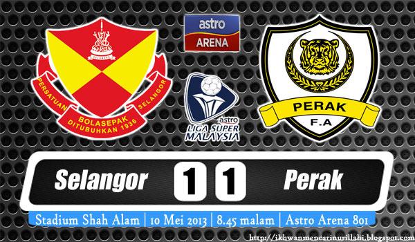 Keputusan Selangor vs Perak 10 Mei 2013 - Liga Super 2013