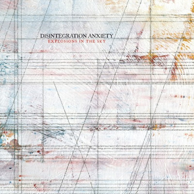 "EXPLOSIONS IN THE SKY ""Disintegration Anxiety"""