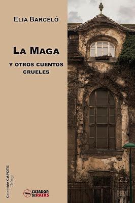 La Maga y otros cuentos crueles Elia Barceló (Cazador de ratas editorial)