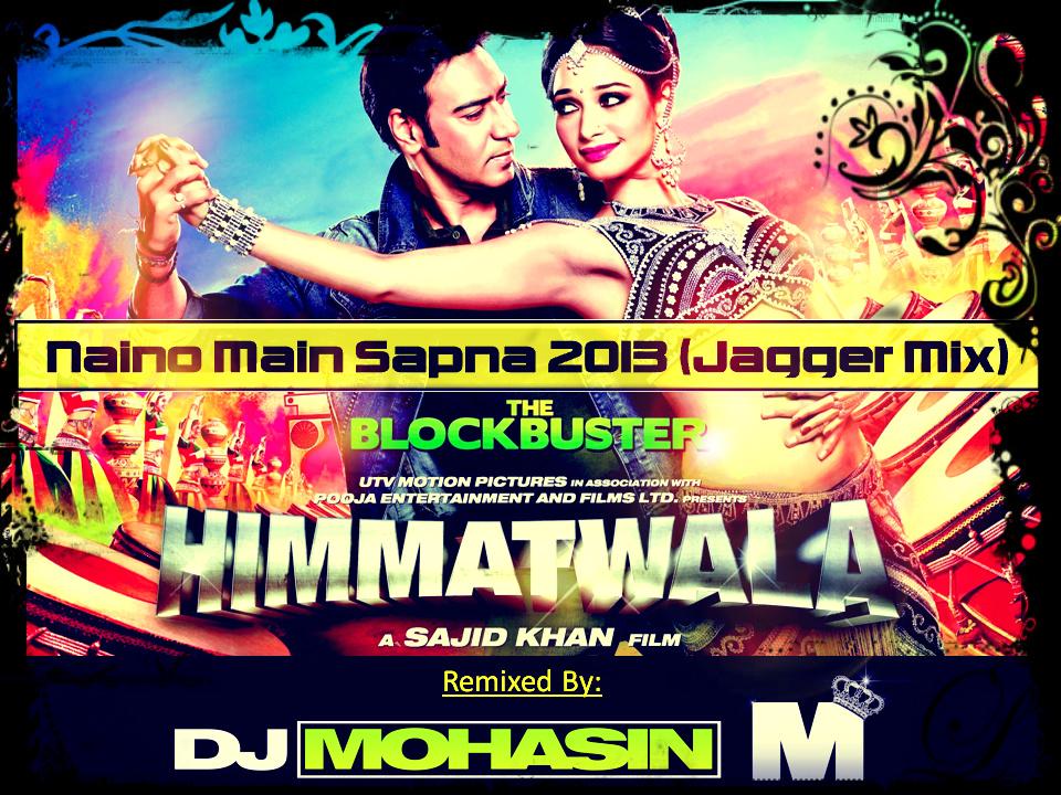 DJ MOHASIN: Naino Mein Sapna HIMMATWALA 2013 (Jagger Dhol Mix)