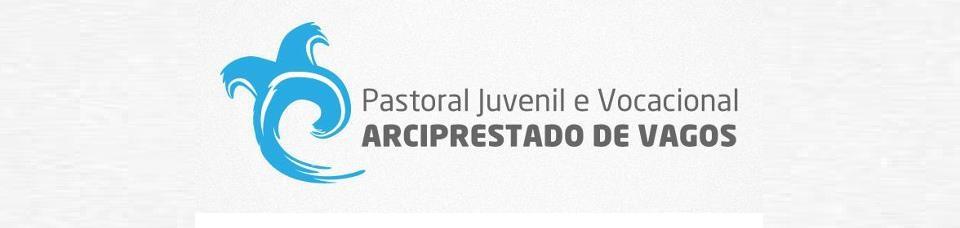 Pastoral Juvenil e Vocacional - Arciprestado de Vagos