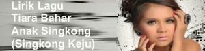 Lirik Lagu Tiara Bahar - Anak Singkong (Singkong Keju)