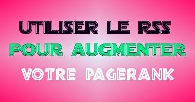Utiliser le Rss pour augmenter son Pagerank