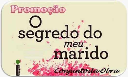 http://conjuntodaobra.blogspot.com.br/2014/05/promocao-o-segredo-do-meu-marido.html