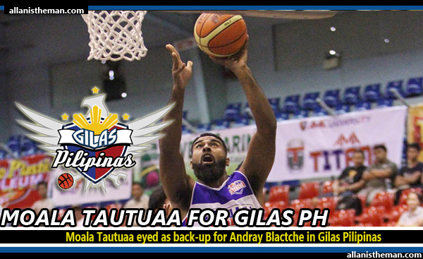 Moala Tautuaa eyed as back-up for Andray Blactche in Gilas Pilipinas