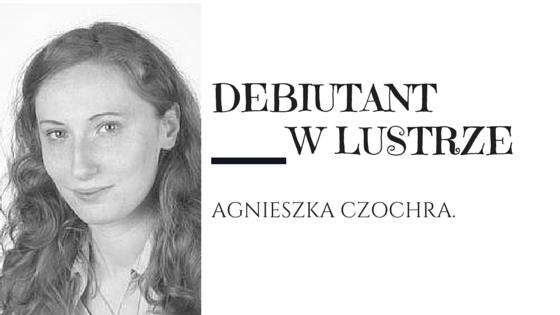 Debiutant w Lustrze – Agnieszka Czochra, autorka książki Dwoje pod napięciem