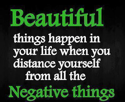 Beautiful things happen in your life when you distance yourself from all the negative things.