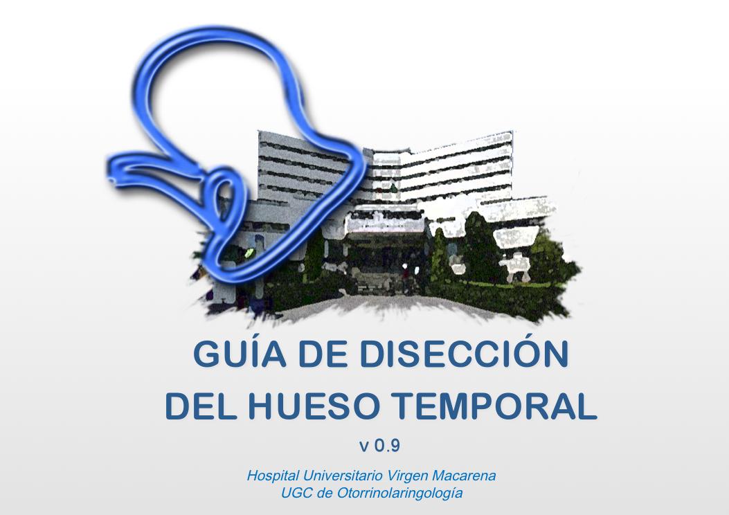 UGC-ORL HUVM: VI CURSO DE DISECCIÓN DEL HUESO TEMPORAL