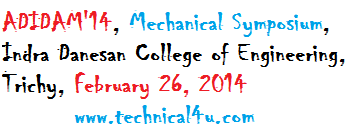 ADIDAM'14, Mechanical Symposium, Indra Danesan College of Engineering, Trichy, Tamil Nadu, February 26, 2014