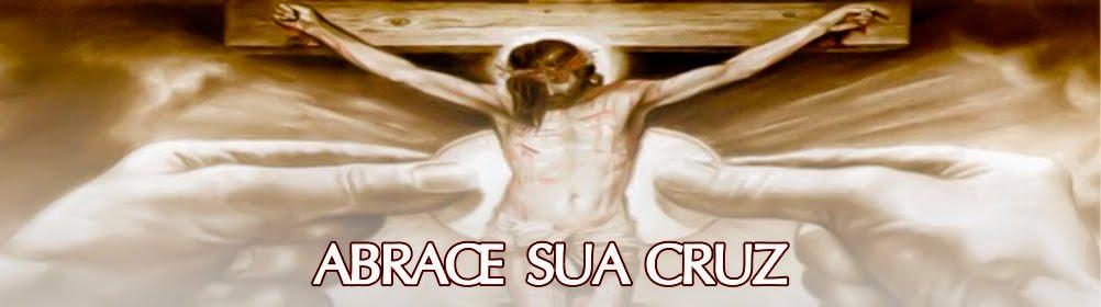 ABRACE SUA CRUZ