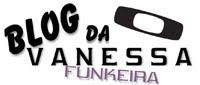 ....:::: BLOG da Vanessa Funkeira ::::....