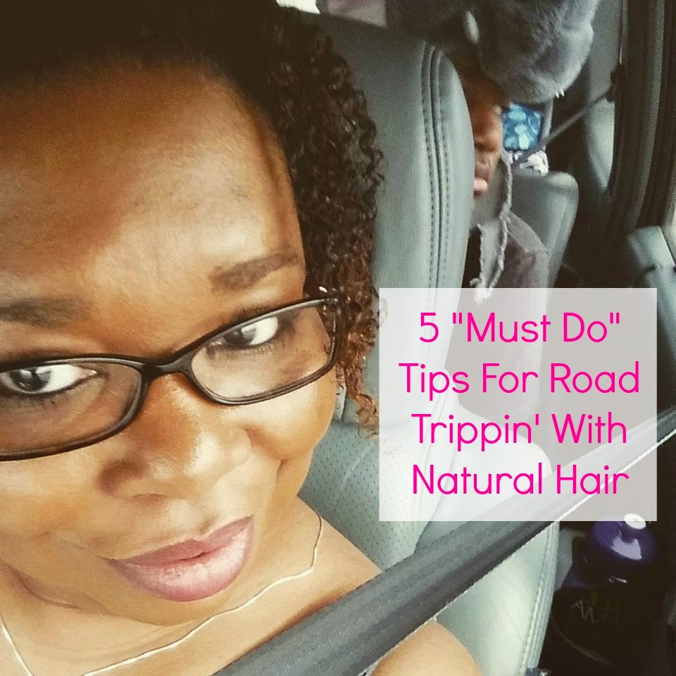 "5 ""Must Do"" Tips For Road Trippin' With Natural Hair"