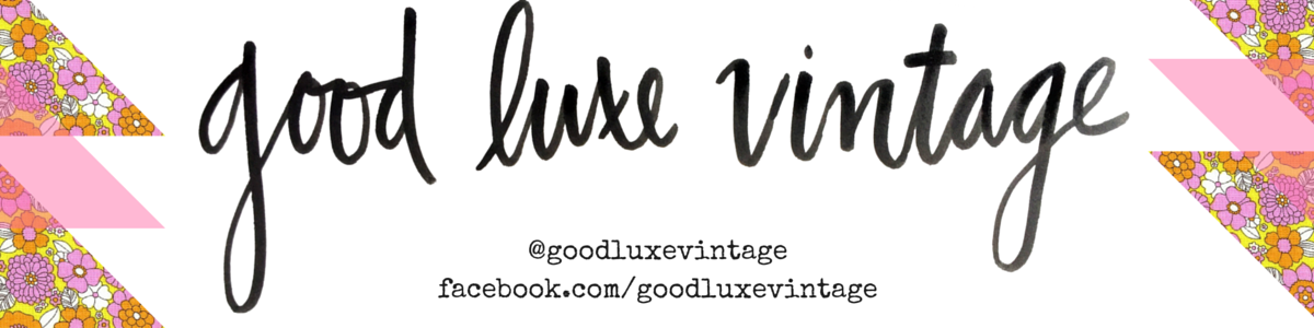 Good Luxe Vintage