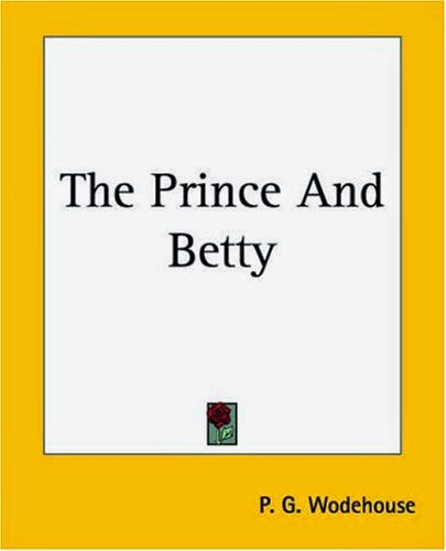 The Prince and Betty | P. G. Wodehouse | PDF