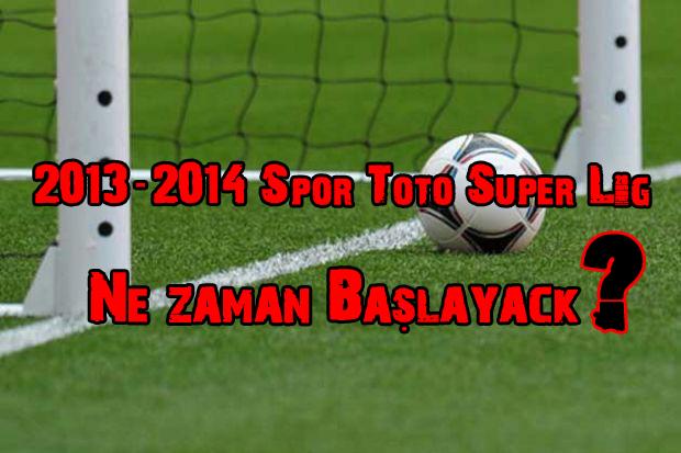 2013-2014 Spor Toto Süper Lig Ne Zaman Başlayacak ?