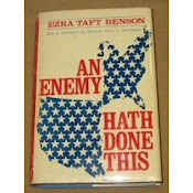 An Enemy Hath Done This, by Ezra Taft Benson,
