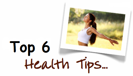 top 6 health tips, general health tips