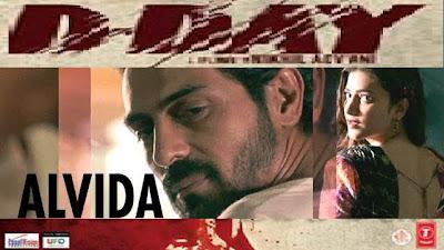 Alvida Song Lyrics, Video D Day (2013) Hindi Movie