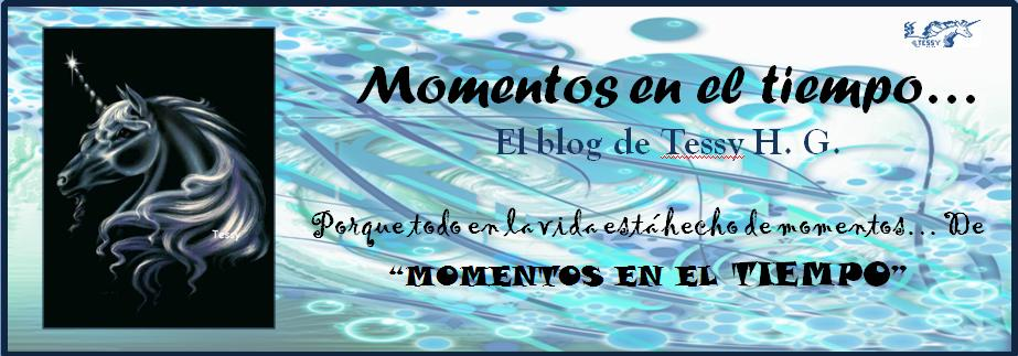 Momentos en el tiempo. El blog de Tessy H.G.