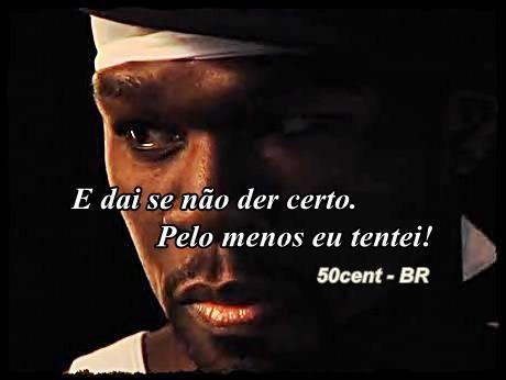 50 Cent Br E Dai Se Não Der Certo Pelo Menos Eu Tentei