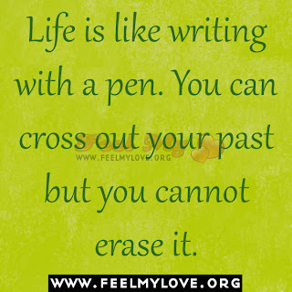 Life is like writing with a pen