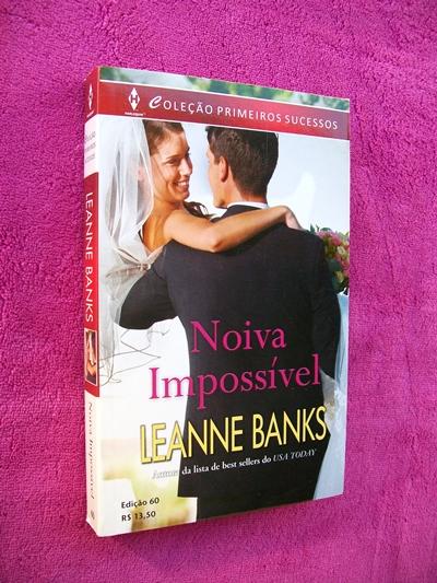 """Noiva Impossível -Leanne Banks (Trilogia """"How To Catch a Princess"""" - Livro 03)"""